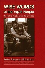 Wise Words of the Yup'ik People: We Talk to You because We Love You: By F...