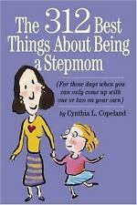 The 312 Best Things About Being a Stepmom: For those days when you can only come