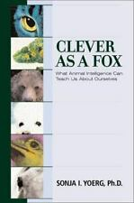 Clever As a Fox : Animal Intelligence And What It Can Teach Us About Ourselves,