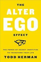 Alter Ego Effect : The Power of Secret Identities to Transform Your Life, Har...