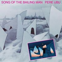 PERE UBU - SONG OF THE BAILING MAN   CD NEU