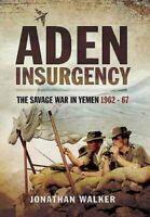 Aden Insurgency: The Savage War in Yemen 1962-67 9781473827639   Brand New