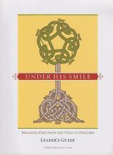 Under His Smile Leader's Guide : Breaking Free from the Need to Perform by...