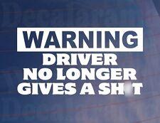 WARNING DRIVER NO LONGER GIVES A SH*T Funny/Joke Car/Van/Window/Bumper Sticker