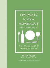 FIVE WAYS TO COOK ASPARAGUS (AND OTHER RECIPES) - MILLER, PETER/ HIRSHEIMER, CHR
