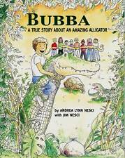 Bubba: A True Story About an Amazing Alligator