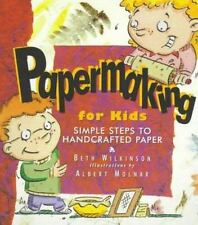 Papermaking for Kids: Simple Steps to Handcrafted Paper by Wilkinson, Beth