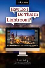How Do I Do That in Lightroom? : The Quickest Ways to Do the Things You Want...