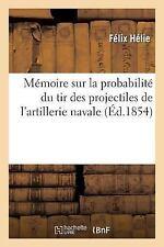 Savoirs et Traditions: Memoire Sur la Probabilite du Tir des Projectiles de...