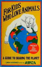 For Kids Who Love Animals: A Guide to Sharing the Planet Koebner, Linda Paperba
