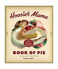 The Hoosier Mama Book of Pie: Recipes Techniques and Wisdom fro... Free Shipping