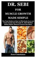 Dr. Sebi for Muscle Growth Made Simple: The Total Guide on How to Effectively