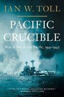 Pacific Crucible: War At Sea In The Pacific, 1941-1942: By Ian W. Toll