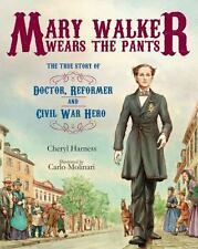 Mary Walker Wears the Pants: The True Story of the Doctor, Reformer