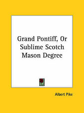 NEW Grand Pontiff, Or Sublime Scotch Mason Degree by Albert Pike
