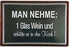 """"""" Man nehme 1 Glas Wein und schütte es in den Koch """" Blechschild"""