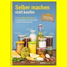 Selber machen statt kaufen Küche 137 gesündere Alternat.   9783946658030 NEU