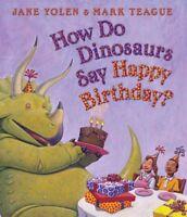 How Do Dinosaurs Say Happy Birthday?, Hardcover by Yolen, Jane; Teague, Mark ...