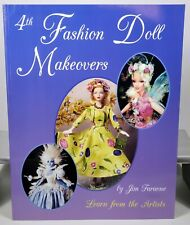 4th Fashion Doll Makeovers Makeovers Learn from the Artists Book Jim Faraone