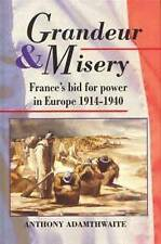 Grandeur and Misery : France's Bid for Power in Europe 1914-1940