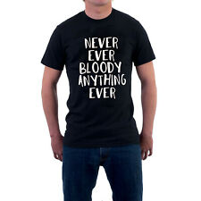 Never Ever Bloody Anything Ever T-shirt Mr Jolly Lives Next Door Tee ALT COLOURS