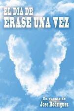 El Dia de Erase una Vez by Jose Rodriguez (2013, Paperback)