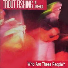 Trout Fishing in America : Who Are These People CD