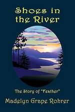 """NEW Shoes in the River: The Story of """"Feather"""" by Madelyn Grape Rohrer"""