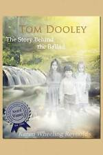 NEW Tom Dooley the Story Behind the Ballad by Karen Wheeling Reynolds