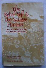 The Rebel Yell and the Yankee Hurrah: The Civil War Journal of a Maine Volunteer