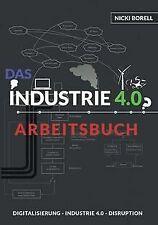 Das Industrie 4.0 Arbeitsbuch: Sind Digitalisierung, Ind...   Buch   Zustand gut