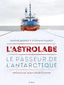 BEAU LIVRE - L'ASTROLABE DE GLACE, LE PASSEUR DE L'ANTARCTIQUE / BUIRON, NEUF