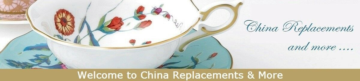 China Replacements and More