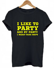 I LIKE TO PARTY, AND BY PARTY I MEAN TAKE NAPS, T-Shirt, Unisex, Nap Queen funny