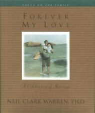 Forever My Love : A Celebration of Marriage by Neil Clark Warren 1998, Hardcover