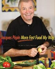 More Fast Food My Way by Jacques Pepin (2008, Hardcover)