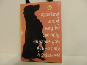 Dog Lovers! CHOOSING A DOG MAY BE THE CHANCE TO GET TO PICK A RELATIVE Sign! NEW