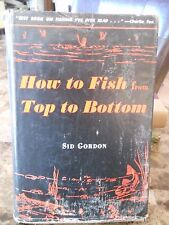 How to Fish From Top to Bottom Sid Gordon SIGNED AUTHOR'S EDITION 1955 Unique