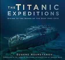 The Titanic Expeditions : Diving to the Queen of the Deep: 1985-2010-Eugene Nesm