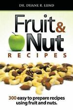Fruit & Nut Recipes: 300 Easy To Prepare Recipes Using Fruit And Nuts