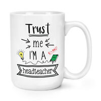 Trust Me I'm A Headteacher 15oz Large Mug Cup - Funny School Gift Present Best