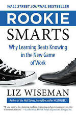 Rookie Smarts: Why Learning Beats Knowing in the New Game of Work by Liz...