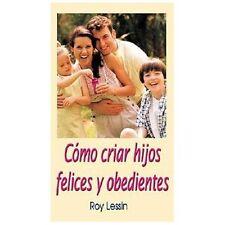 Como Criar Hijos Felices Y Obedientes by Lessin, Roy