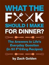What the F*@# Should I Make for Dinner? by Zach Golden (author)