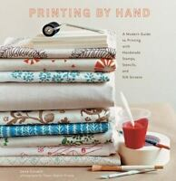 Printing by Hand: A Modern Guide to Printing with Handmade Stamps, Stencils, an