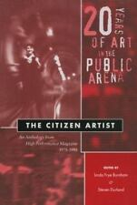 The Citizen Artist: 20 Years of Art in the Public Arena: An Anthology from High