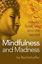 Mindfulness and Madness: Money, Food, Sex And The Sacred by Rechtshaffer, Ira