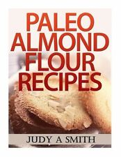 NEW Paleo Almond Flour Recipes by Judy a. Smith Paperback Book (English) Free Sh