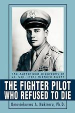 The Fighter Pilot Who Refused to Die: The Authorized Biography of Lt. Col. (ret)