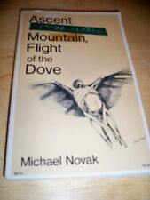 ASCENTOF THE MOUNTAIN, FLIGHT OF THE DOVE BY MICHAEL NOVAK (PAPERBACK 1971)